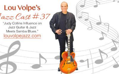 "#37 ""Judy Collins Influence on Jazz Guitar & Jazz Meets Samba Blues"""