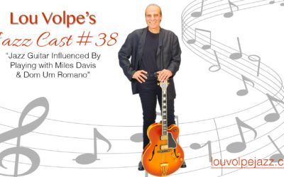 "#38 Jazz Cast ""Jazz Guitar Influenced By Playing with Miles Davis & Dom Um Romano"""