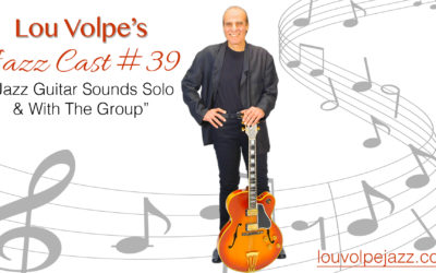 "#39 Jazz Cast ""Jazz Guitar Sounds Solo & With The Group"""