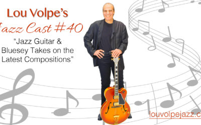 "#40 Jazz Cast ""Jazz Guitar & Bluesey Takes on the Latest Compositions"""