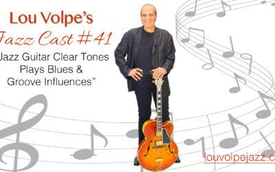 "#41 Jazz Cast ""Jazz Guitar Clear Tones Plays Blues & Groove Influences"""