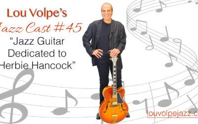"#45 Jazz Cast ""Jazz Guitar Dedicated to Herbie Hancock""."