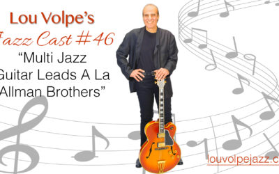 "#46 Jazz Cast ""Multi Jazz Guitar Leads A La Allman Brothers""."
