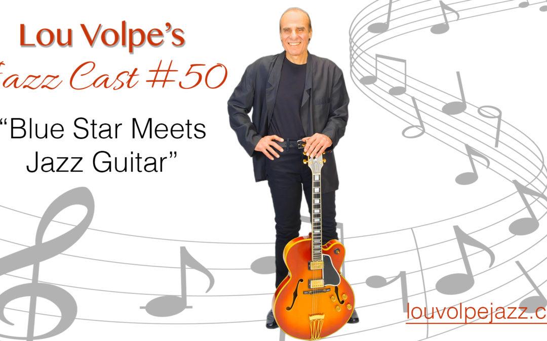 """#50 Jazz Cast """"Blue Star Meets Jazz Guitar""""."""
