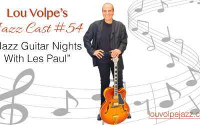 "#54 Jazz Cast ""Jazz Guitar Nights With Les Paul""."