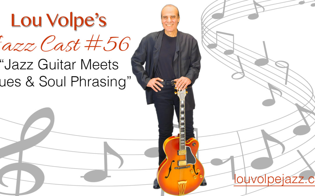 "#56 Jazz Cast ""Jazz Guitar Meets Blues & Soul Phrasing""."