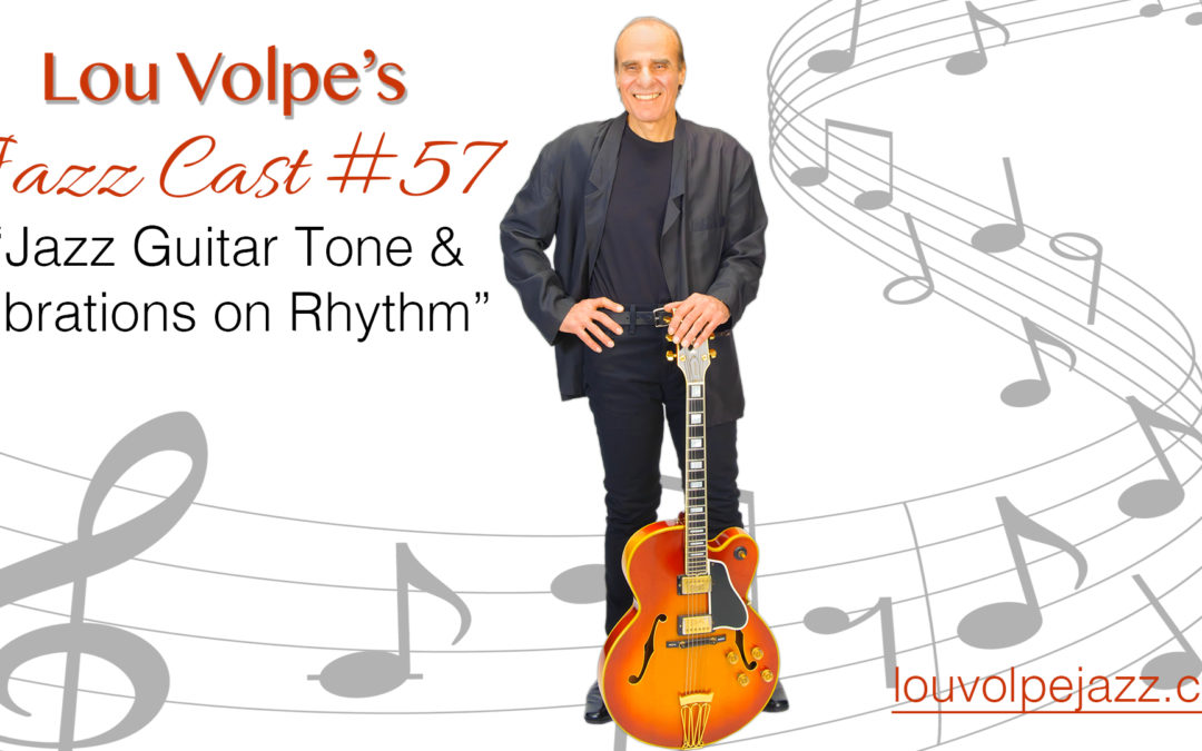 "#57 Jazz Cast ""Jazz Guitar Tone and Vibrations on Rhythm""."