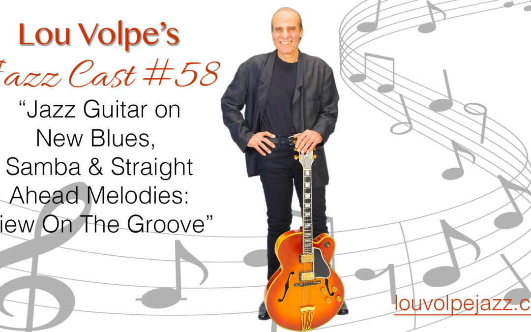 "#58 Jazz Cast ""Jazz Guitar on New Blues, Samba & Straight Ahead Melodies: View On The Groove""."